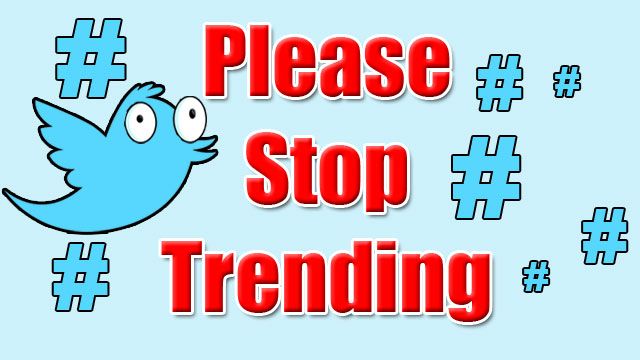 "PHOTO: ""Please Stop Trending"" follows trending hashtags on Twitter."