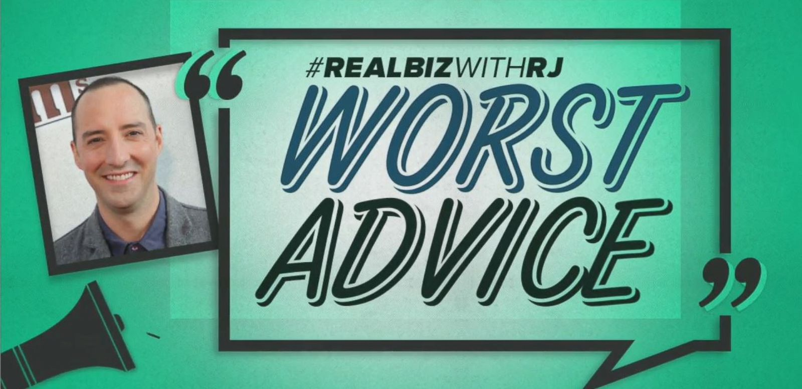 VIDEO: Real Biz with Rebecca Jarvis; Worst Advice. Veep actor Tony Hale Shares the Worst Piece of Advice He's Ever Received.