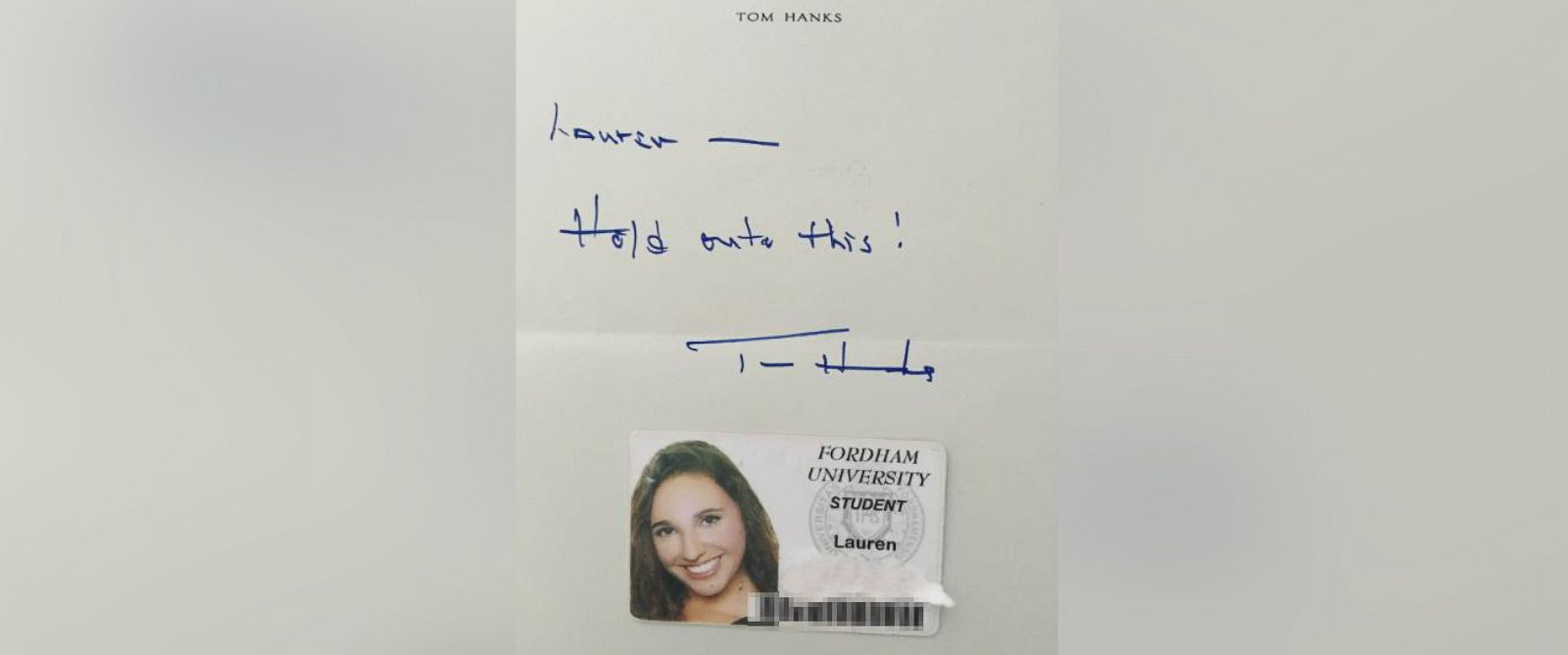 "PHOTO: An undated photo provided by a student who asked to be identified as ""Lauren Ashley"" shows the handwritten note she received from Tom Hanks when he returned her Fordham student ID."