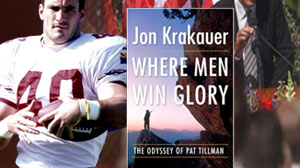 Where Men Win Glory: The Odyssey of Pat Tillman, the new Jon Krakauer book.
