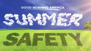 Good Morning America?s Summer Safety series