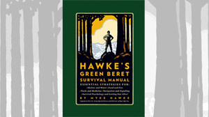 Excerpt: Hawkes Green Beret Survival Manual