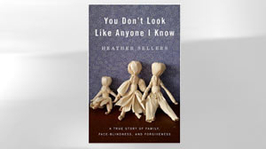 PHOTO Excerpt: Heather Sellers Book on Face Blindness Sellers Writes About Life Without Facial Recognition in You Dont Look Like Anyone I Know