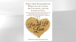 PHOTO: A book cover of Live and Let Love: Notes from Extraordinary Women on the Layers, the Laughter, and the Litter of Love. Edited and with an introduction by Andrea Buchanan.