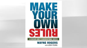PHOTO Make Your Own Rules: A Renegade Guide to Unconventional Success by Wayne Rogers.