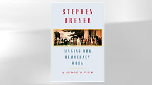 Photo: Photo: Book Excerpt: Making Our Democracy Work: Justice Stephen Breyer On How to Curb, Maintain Democracy
