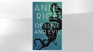 Photo: Excerpt: Of Love and Evil, by Anne Rice: Famed Interview With a Vampire Author Pens New Thriller About Angels and Christ
