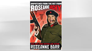 PHOTO Roseannarchy: Dispatches from the Nut Farm Roseanne Barr