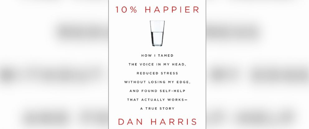 "PHOTO: Book cover of ""10% Happier: How I Tamed the Voice in My Head, Reduced Stress Without Losing My Edge, and Found Self-Help That Actually Works--A True Story,"" by ABCs Dan Harris."