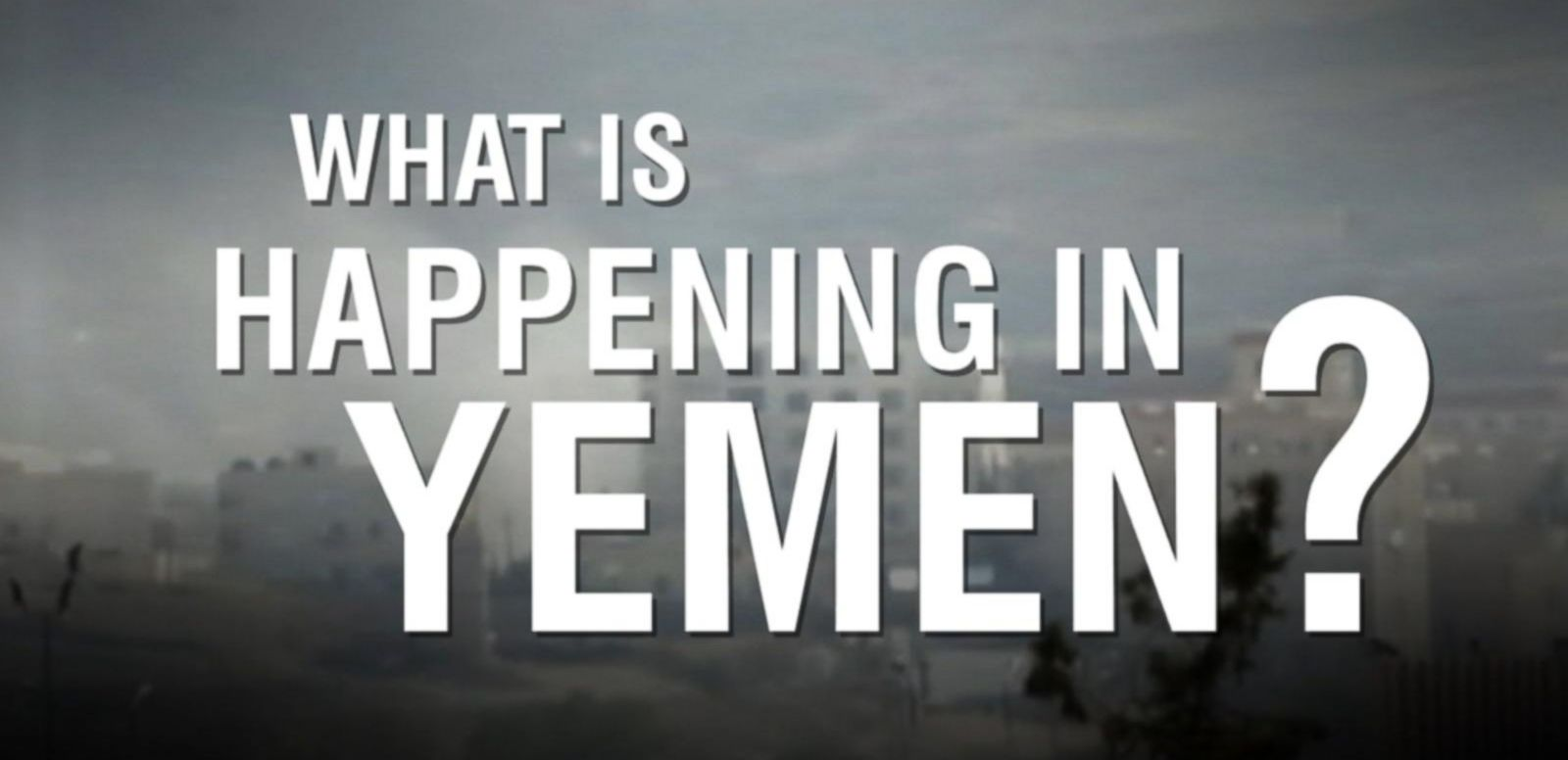 VIDEO: Whats Happening in Yemen?