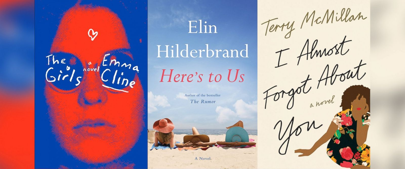 """PHOTO: """"The Girls,"""" by Emma Cline, """"Heres to Us,"""" by Elin Hilderbrand, and """"I Almost Forgot About You,"""" by Terry McMillan are summer must-reads."""