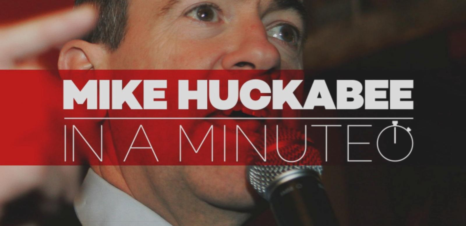 VIDEO: Mike Huckabee In A Minute