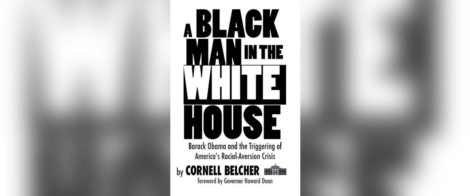 "PHOTO: ""A Black Man in the White House: Barack Obama and the Triggering of Americas Racial-Aversion Crisis"" by Cornell Belcher"