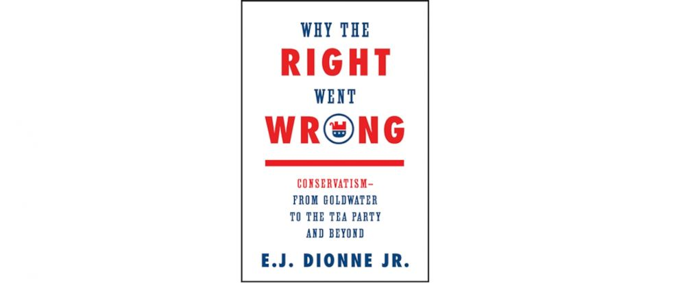 """PHOTO: Pictured here is the cover of EJ Dionnes """"Why the Right Went Wrong: Conservatism-From Goldwater to the Tea Party and Beyond."""""""