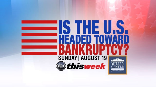 "PHOTO: This Sunday, ABC's ""This Week,"" in partnership with the University of Virginia's Miller Center, tackles the topic, ""Is the U.S. Headed Toward Bankruptcy?"""