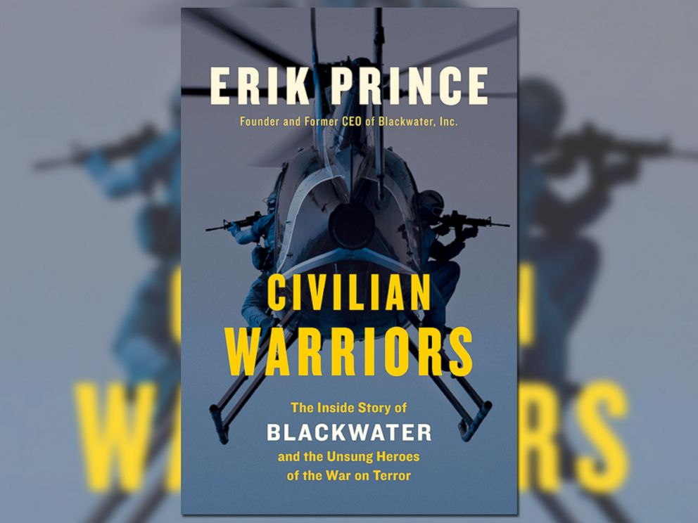PHOTO: Blackwater USA founder Erik Princes new book Civilian Warriors: The Inside Story of Blackwater and the Unsung Heroes of the War on Terror.