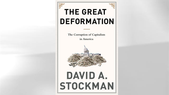 "PHOTO: ""The Great Deformation: the Corruption of Capitalism in America"" by David Stockman."