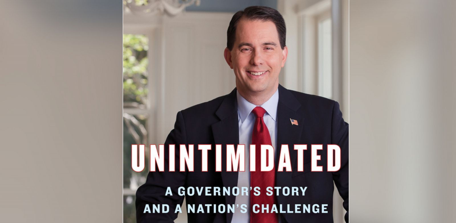 PHOTO: Wisconsin Governor Scott Walker's new book Unintimidated: A Governors Story and a Nations Challenge