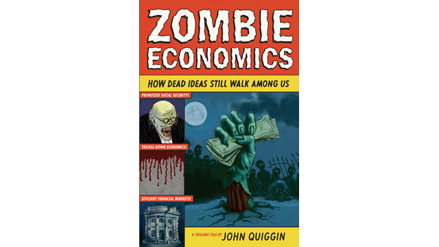 PHOTO: Zombie Economics: How Dead Ideas Still Walk Among Us by John Quiggin.