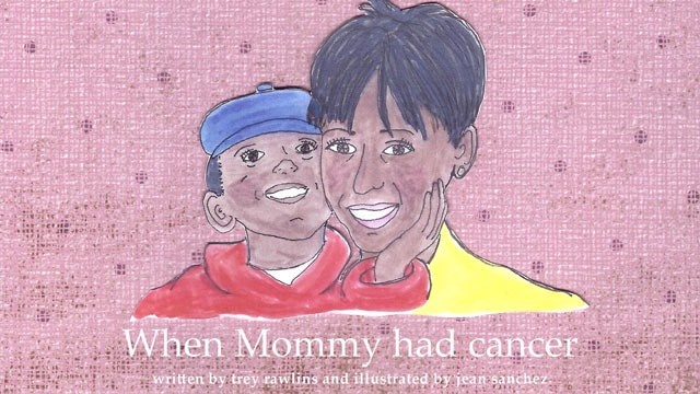 "PHOTO:  ""When Mommy Had Cancer,"" written by 9-year-old James ""Trey"" Rawlins III, was created after he and his mother found it difficult to find simple educational materials that parents could use to help explain the situation to their kids. The book aims"