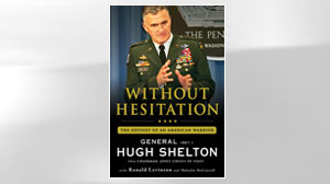 "PHOTO The cover of Gen. (Ret.) Hugh Shelton?s book ""Without Hesitation."""
