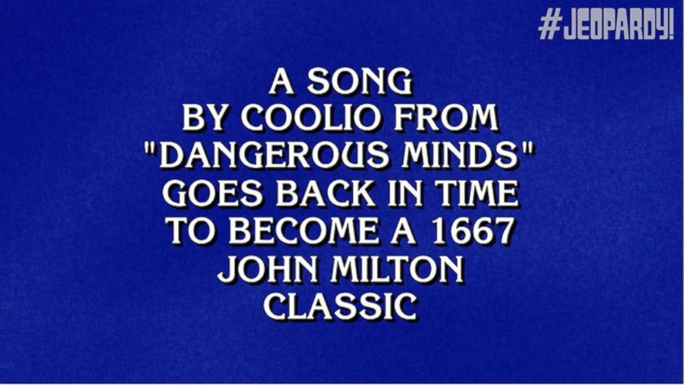 PHOTO: The $1600 clue in the MUSIC & LITERATURE BEFORE & AFTER category of Jeopardy called for the combined title of two works: A song by Coolio from Dangerous Minds goes back in time to become a 1667 John Milton classic.